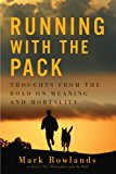 Portada de RUNNING WITH THE PACK: THOUGHTS FROM THE ROAD ON MEANING AND MORTALITY BY MARK ROWLANDS (2013-11-06)
