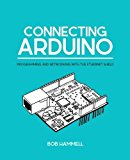 Portada de CONNECTING ARDUINO: PROGRAMMING AND NETWORKING WITH THE ETHERNET SHIELD BY BOB HAMMELL (2014-08-06)