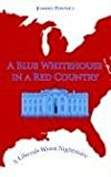 Portada de A BLUE WHITEHOUSE IN A RED COUNTRY: A LIBERALS WORST NIGHTMARE BY JOANNES POPOVICS (2006-03-30)
