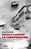 Portada de MATAR A CARRERO: LA CONSPIRACIÓN: TODA LA VERDAD SOBRE EL ASESINATO DEL DELFÍN DE FRANCO