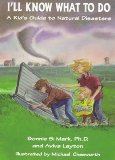 Portada de I'LL KNOW WHAT TO DO: A KID'S GUIDE TO NATURAL DISASTERS BY MARK, BONNIE S., CHESWORTH, MICHAEL D., LAYTON, AVIVA (1997) PAPERBACK