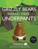 Portada de WHY GRIZZLY BEARS SHOULD WEAR UNDERPANTS BY THE OATMEAL, INMAN, MATTHEW (2013) PAPERBACK