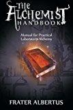 Portada de ALCHEMIST'S HANDBOOK: MANUAL FOR PRACTICAL LABORATORY ALCHEMY BY FRATER ALBERTUS (2014-03-26)