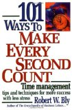 Portada de 101 WAYS TO MAKE EVERY SECOND COUNT: TIME MANAGEMENT TIPS AND TECHNIQUES FOR MORE SUCCESS WITH LESS STRESS BY ROBERT W. BLY (1-JUN-1999) PAPERBACK