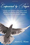 Portada de EMPOWERED BY PRAYER: EQUIP YOUR PRAYERS WITH POWER AND PURPOSE BY PRAYING GOD'S WORD AND BRING HEAVEN INTO EARTH'S AFFAIRS. BY MARIE G. WYNN (2008-04-02)