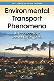 Portada de ENVIRONMENTAL TRANSPORT PHENOMENA (GREEN CHEMISTRY AND CHEMICAL ENGINEERING) 1ST EDITION BY SŠ¢EZ, A. EDUARDO, BAYGENTS, JAMES C. (2014) HARDCOVER