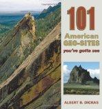 Portada de 101 AMERICAN GEO-SITES YOU'VE GOTTA SEE (GEOLOGY UNDERFOOT) BY ALBERT B. DICKAS (1-MAR-2012) PAPERBACK