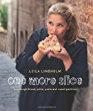 Portada de ONE MORE SLICE: SOURDOUGH BREAD, PIZZA, PASTA AND SWEET PASTRIES BY LEILA LINDHOLM (2013-05-01)