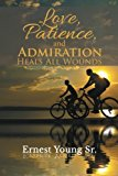 Portada de LOVE, PATIENCE, AND ADMIRATION HEALS ALL WOUNDS BY ERNEST YOUNG SR. (2015-07-08)