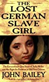 Portada de THE LOST GERMAN SLAVE GIRL: THE EXTRAORDINARY TRUE STORY OF SALLY MILLER AND HER FIGHT FOR FREEDOM IN OLD NEW ORLEANS BY JOHN BAILEY (2005-11-29)
