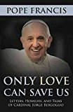 Portada de [(ONLY LOVE CAN SAVE US : LETTERS, HOMILIES AND TALKS)] [BY (AUTHOR) POPE FRANCIS] PUBLISHED ON (OCTOBER, 2013)