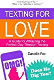 Portada de TEXTING FOR LOVE - A GUIDE FOR ATTRACTING THE PERFECT GUY THROUGH TEXTING BY DANIELLE A. FOX (2014-01-30)