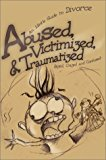 Portada de ABUSED, VICTIMIZED, & TRAUMATIZED: AN IDIOT'S GUIDE TO DIVORCE BY DAZED CRAZED AND CONFUSED (2002-02-28)
