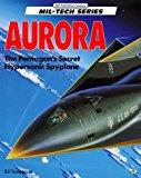Portada de AURORA: THE PENTAGON'S SECRET HYPERSONIC SPYPLANE (MIL-TECH SERIES) BY BILL SWEETMAN (1993-07-02)