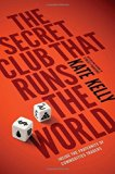 Portada de THE SECRET CLUB THAT RUNS THE WORLD: INSIDE THE FRATERNITY OF COMMODITY TRADERS BY KATE KELLY (2014) HARDCOVER