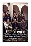 Portada de THE YALTA CONFERENCE: THE HISTORY OF THE ALLIED MEETING THAT SHAPED THE FATE OF EUROPE AFTER WORLD WAR II BY CHARLES RIVER EDITORS (2016-05-23)