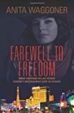Portada de FAREWELL TO FREEDOM: WHAT HAPPENS IN LAS VEGAS DOESN'T NECESSARILY STAY IN VEGAS! BY ANITA WAGGONER (2010-11-11)