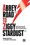 Portada de ABBEY ROAD TO ZIGGY STARDUST: OFF THE RECORD WITH THE BEATLES, BOWIE, ELTON & SO MUCH MORE, HARDCOVER BOOK BY KEN SCOTT (6-JUN-2012) HARDCOVER