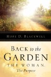 Portada de BACK TO THE GARDEN, THE WOMAN, THE PURPOSE BY BLACKWELL, HOPE D (2004) PAPERBACK