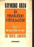 Portada de LA RÉVOLUTION INTROUVABLE (RÉFLEXIONS SUR LES ÉVÉNEMENTS DE MAI 1968)