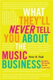 Portada de BY THALL, PETER M. WHAT THEY'LL NEVER TELL YOU ABOUT THE MUSIC BUSINESS: THE MYTHS, THE SECRETS, THE LIES (& A FEW TRUTHS) (2010) PAPERBACK