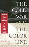 Portada de THE COLD WAR AND THE COLOR LINE: AMERICAN RACE RELATIONS IN THE GLOBAL ARENA BY THOMAS BORSTELMANN (2003-09-15)