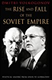 Portada de THE RISE AND FALL OF THE SOVIET EMPIRE: POLITICAL LEADERS FROM LENIN TO GORBACHEV BY DMITRI VOLKOGONOV (1998-04-20)