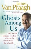 Portada de GHOSTS AMONG US: UNCOVERING THE TRUTH ABOUT THE OTHER SIDE BY VAN PRAAGH, JAMES (2009) PAPERBACK