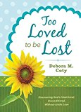 Portada de [(TOO LOVED TO BE LOST : DISCOVERING GOD'S INTENTIONAL, UNCONDITIONAL, WITHOUT-LIMITS LOVE)] [BY (AUTHOR) DEBORA M COTY] PUBLISHED ON (OCTOBER, 2014)