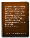 Portada de ADVENTURES OF MISSIONARY EXPLORERS : TRUE STORIES OF THE HEROISM, FORTITUDE, AND INDOMITABLE COURAGE OF DR. T. L. PENNELL, W. BARBROOKE GRUBB, BISHOP BOMPAS, GRIFFITH JOHN, GEORGE GRENFELL, & MANY OTHER WELL-KNOWN MISSIONARIES IN ALL PARTS OF THE WORLD