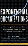 Portada de EXPONENTIAL ORGANIZATIONS: WHY NEW ORGANIZATIONS ARE TEN TIMES BETTER, FASTER, AND CHEAPER THAN YOURS (AND WHAT TO DO ABOUT IT) BY ISMAIL, SALIM, MALONE, MICHAEL S., VAN GEEST, YURI (2014) PAPERBACK