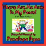 Portada de [( THERE ARE NO ANTS IN MY PANTS! FOR BOYS ONLY(R) )] [BY: PENELOPE DYAN] [JUL-2010]