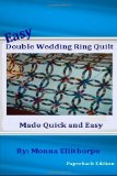 Portada de EASY DOUBLE WEDDING RING QUILT: MADE QUICK & EASY BY ELLITHORPE, MONNA (2012) PAPERBACK