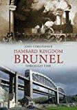 Portada de ISAMBARD KINGDOM BRUNEL THROUGH TIME BY JOHN CHRISTOPHER (2010-03-30)