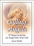 Portada de CALLING ALL ANGELS!: 57 WAYS TO INVITE AN ANGEL INTO YOUR LIFE