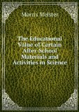 Portada de THE EDUCATIONAL VALUE OF CERTAIN AFTER-SCHOOL MATERIALS AND ACTIVITIES IN SCIENCE