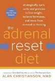 Portada de THE ADRENAL RESET DIET: STRATEGICALLY CYCLE CARBS AND PROTEINS TO LOSE WEIGHT, BALANCE HORMONES, AND MOVE FROM STRESSED TO THRIVING BY CHRISTIANSON NMD, ALAN (2014) HARDCOVER