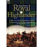 Portada de [( ROYAL HIGHLANDER: A SOLDIER OF H.M (ROYAL) 42ND HIGHLANDERS DURING THE PENINSULAR, SOUTH OF FRANCE AND WATERLOO CAMPAIGNS OF THE NAPOLEONIC WARS )] [BY: JAMES ANTON] [APR-2007]