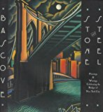 Portada de STONE AND STEEL: PAINTINGS & WRITINGS CELEBRATING THE BRIDGES OF NEW YORK CITY BY BASCOVE (1998-03-01)