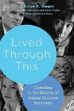 Portada de LIVED THROUGH THIS: LISTENING TO THE STORIES OF SEXUAL VIOLENCE SURVIVORS BY REAM, ANNE K. (2014) HARDCOVER