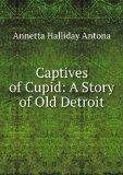 Portada de CAPTIVES OF CUPID: A STORY OF OLD DETROIT