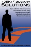 Portada de 401(K) FIDUCIARY SOLUTIONS: EXPERT GUIDANCE FOR 401(K) PLAN SPONSORS ON HOW TO EFFECTIVELY AND SAFELY MANAGE PLAN COMPLIANCE AND INVESTMENTS BY ... BURDEN WITH EXPERIENCED PROFESSIONALS BY CAROSA, CHRISTOPHER (2012) PAPERBACK