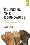 Portada de BLURRING THE BOUNDARIES: THE DECLINING SIGNIFICANCE OF AGE 1ST EDITION BY LEVIN, JACK (2012) PAPERBACK