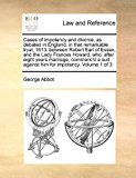 Portada de CASES OF IMPOTENCY AND DIVORCE, AS DEBATED IN ENGLAND, IN THAT REMARKABLE TRYAL, 1613. BETWEEN ROBERT EARL OF ESSEX, AND THE LADY FRANCES HOWARD, WHO, ... SUIT AGAINST HIM FOR IMPOTENCY. VOLUME 1 OF 3 BY GEORGE ABBOT (2010-08-06)