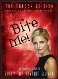 Portada de BITE ME!: THE CHOSEN EDITION THE UNOFFICIAL GUIDE TO BUFFY THE VAMPIRE SLAYER ( SEVEN SEASONS ONE BOOK) BY STAFFORD, NIKKI (2007) PAPERBACK
