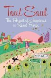 Portada de TOUT SOUL: THE PURSUIT OF HAPPINESS IN RURAL FRANCE. OF KAREN WHEELER ON 07 MARCH 2012