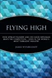 Portada de FLYING HIGH: HOW JETBLUE FOUNDER AND CEO DAVID NEELEMAN BEATS THE COMPETITION... EVEN IN THE WORLD'S MOST TURBULENT INDUSTRY BY JAMES WYNBRANDT (2006-03-17)