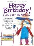 Portada de HAPPY BIRTHDAY! (YOU POOR OLD WRECK) (WORDS & PICTURES BY CHILDREN) BY EXLEY. HELEN ( 1997 ) HARDCOVER