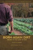 Portada de BORN-AGAIN DIRT: FARMING TO THE GLORY OF GOD BY NOAH SANDERS (2013-05-11)