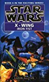 Portada de STAR WARS: X-WING BOOK 6: THE IRON FIST BY ALLSTON, AARON [06 AUGUST 1998]